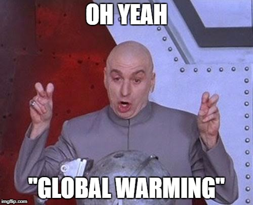 "Dr Evil Laser Meme | OH YEAH ""GLOBAL WARMING"" 