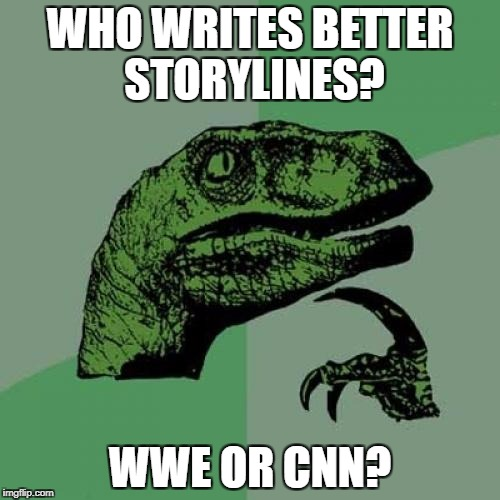 Philosoraptor Meme | WHO WRITES BETTER STORYLINES? WWE OR CNN? | image tagged in memes,philosoraptor | made w/ Imgflip meme maker