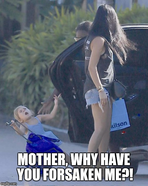 MOTHER, WHY HAVE YOU FORSAKEN ME?! | image tagged in kardashian | made w/ Imgflip meme maker