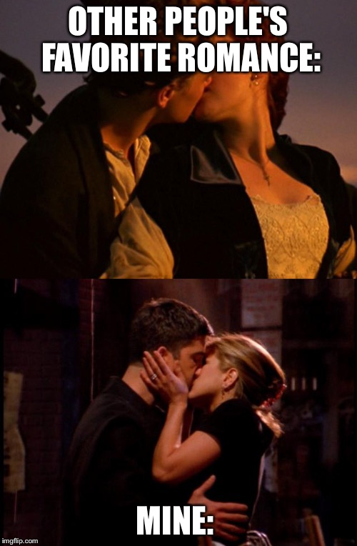 Best onscreen romance  | OTHER PEOPLE'S FAVORITE ROMANCE: MINE: | image tagged in friends,titanic,best,romance | made w/ Imgflip meme maker