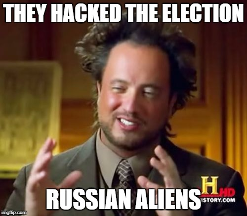 Ancient Aliens Meme | THEY HACKED THE ELECTION RUSSIAN ALIENS | image tagged in memes,ancient aliens | made w/ Imgflip meme maker