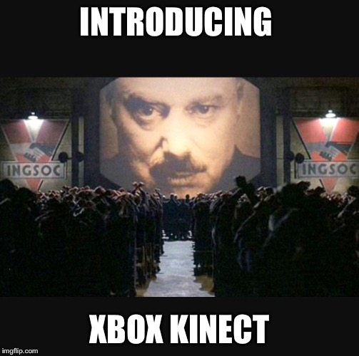 Big brother  | INTRODUCING XBOX KINECT | image tagged in xbox kinect,big brother,xbox,microsoft,memes,meme | made w/ Imgflip meme maker