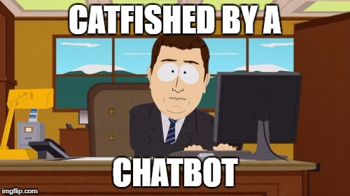 Aaaaand Its Gone Meme | CATFISHED BY A CHATBOT | image tagged in memes,aaaaand its gone | made w/ Imgflip meme maker