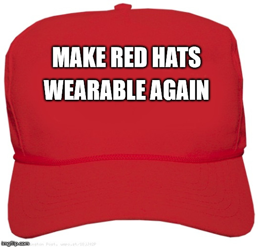 MAKE RED HATS WEARABLE AGAIN | image tagged in blank red maga hat | made w/ Imgflip meme maker