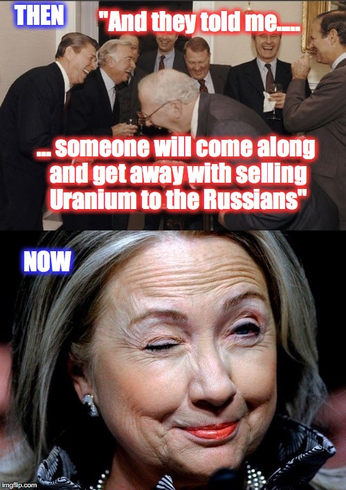 """And they told me..... ... someone will come along and get away with selling Uranium to the Russians"" THEN NOW 