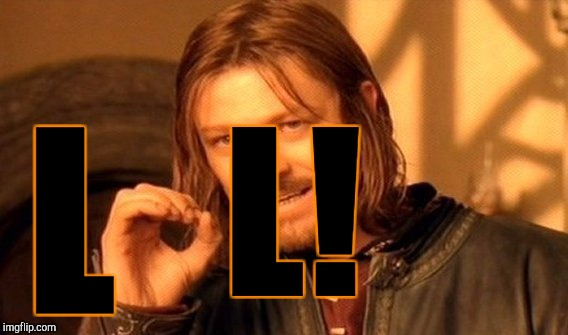 One Does Not Simply Meme | L L! | image tagged in memes,one does not simply | made w/ Imgflip meme maker