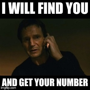 Liam Neeson Taken Meme | I WILL FIND YOU AND GET YOUR NUMBER | image tagged in memes,liam neeson taken | made w/ Imgflip meme maker