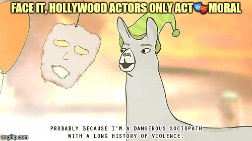 FACE IT, HOLLYWOOD ACTORS ONLY ACT | made w/ Imgflip meme maker
