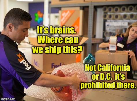 Shipping rules suck | . | image tagged in memes,brains,fed-ex,california,washington dc,prohibited | made w/ Imgflip meme maker
