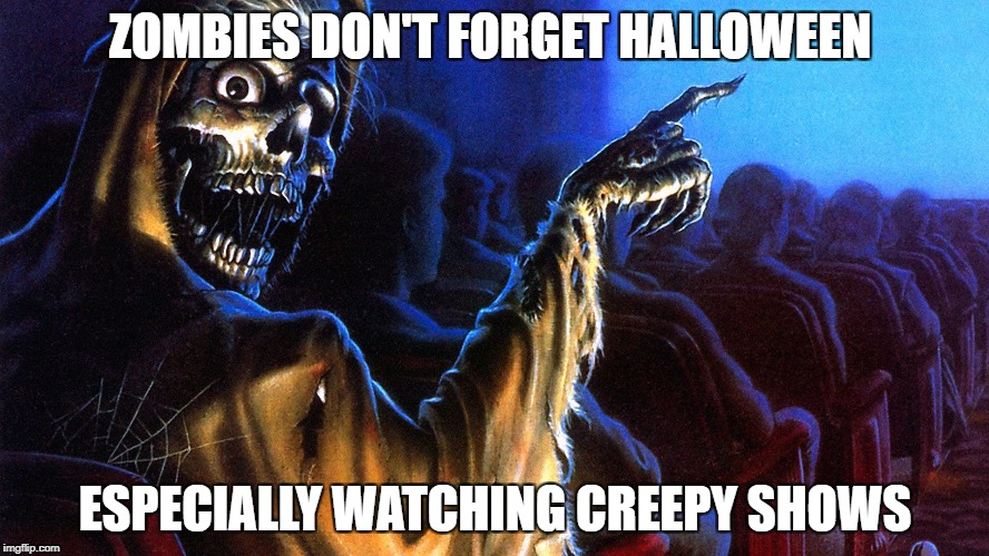 Zombie Treat | ZOMBIES DON'T FORGET HALLOWEEN ESPECIALLY WATCHING CREEPY SHOWS | image tagged in halloween,creepshow,netflix,horror movie | made w/ Imgflip meme maker