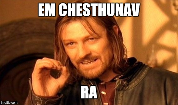 One Does Not Simply Meme | EM CHESTHUNAV RA | image tagged in memes,one does not simply | made w/ Imgflip meme maker