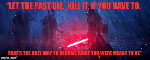 """LET THE PAST DIE.  KILL IT, IF YOU HAVE TO. THAT'S THE ONLY WAY TO BECOME WHAT YOU WERE MEANT TO BE"" 