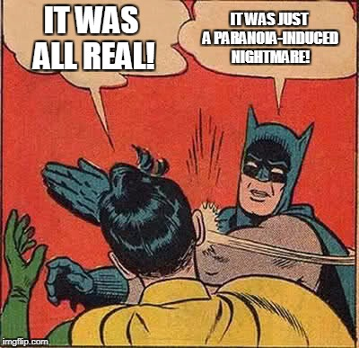 What really happened to Goodman Brown? | IT WAS ALL REAL! IT WAS JUST A PARANOIA-INDUCED NIGHTMARE! | image tagged in memes,batman slapping robin | made w/ Imgflip meme maker