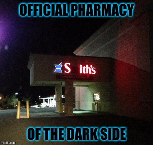 In a place not that far far away.   -=(・o・)┛ | OFFICIAL PHARMACY OF THE DARK SIDE | image tagged in memes,funny,star wars,sith,the dark side,pharmacy | made w/ Imgflip meme maker
