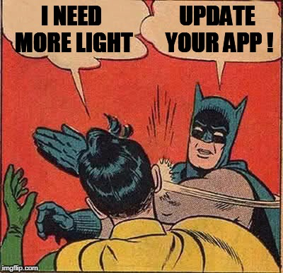 Batman Slapping Robin Meme | I NEED MORE LIGHT UPDATE YOUR APP ! | image tagged in memes,batman slapping robin | made w/ Imgflip meme maker