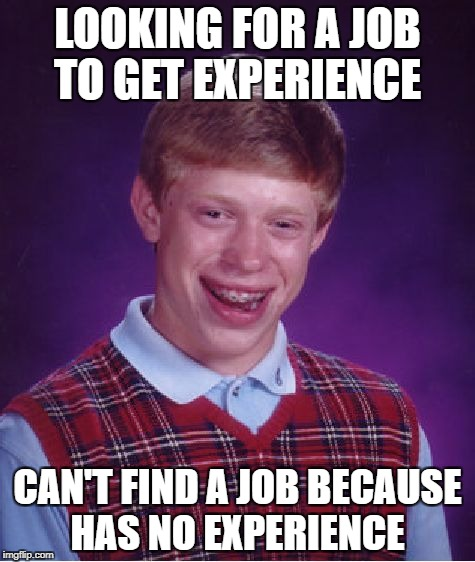 Bad Luck Brian Meme | LOOKING FOR A JOB TO GET EXPERIENCE CAN'T FIND A JOB BECAUSE HAS NO EXPERIENCE | image tagged in memes,bad luck brian | made w/ Imgflip meme maker