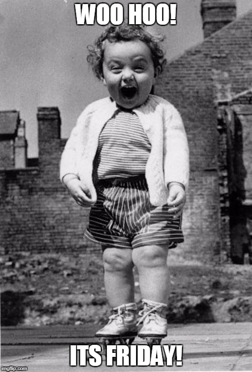excited girl |  WOO HOO! ITS FRIDAY! | image tagged in excited girl | made w/ Imgflip meme maker