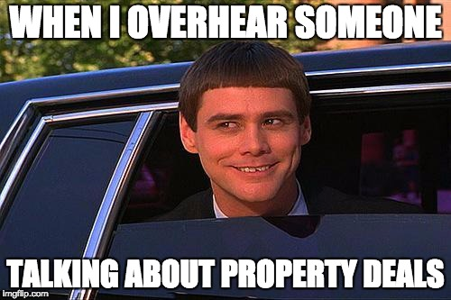 jim carey | WHEN I OVERHEAR SOMEONE TALKING ABOUT PROPERTY DEALS | image tagged in jim carey | made w/ Imgflip meme maker