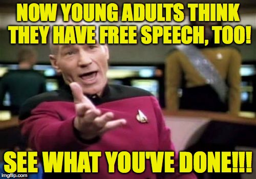 There'll always be bright young Americans. | NOW YOUNG ADULTS THINK THEY HAVE FREE SPEECH, TOO! SEE WHAT YOU'VE DONE!!! | image tagged in memes,picard wtf,america,free speech,first amendment | made w/ Imgflip meme maker