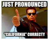 "JUST PRONOUNCED ""CALIFORNIA"" CORRECTY 