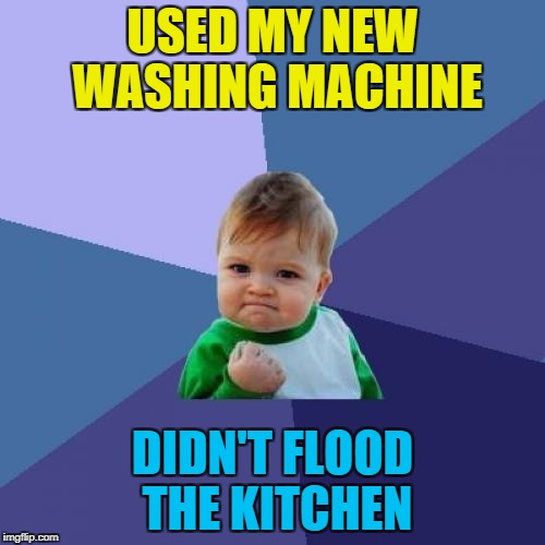 Didn't ruin my clothes either... :) | USED MY NEW WASHING MACHINE DIDN'T FLOOD THE KITCHEN | image tagged in memes,success kid,washing machine,clothes,flood | made w/ Imgflip meme maker