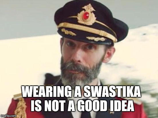 WEARING A SWASTIKA IS NOT A GOOD IDEA | made w/ Imgflip meme maker