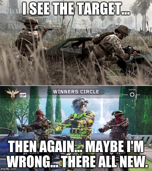 Call of Duty - Then and Now | I SEE THE TARGET... THEN AGAIN... MAYBE I'M WRONG... THERE ALL NEW. | image tagged in call of duty - then and now | made w/ Imgflip meme maker
