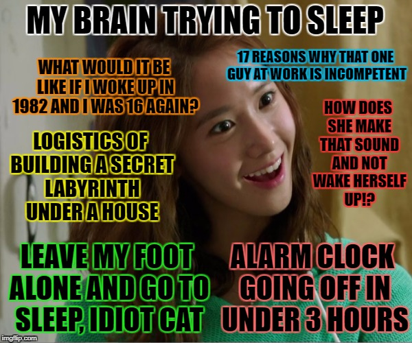 MY BRAIN TRYING TO SLEEP 17 REASONS WHY THAT ONE GUY AT WORK IS INCOMPETENT WHAT WOULD IT BE LIKE IF I WOKE UP IN 1982 AND I WAS 16 AGAIN? H | made w/ Imgflip meme maker