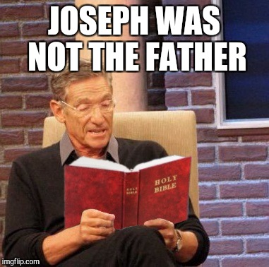 Maury reading the Bible | JOSEPH WAS NOT THE FATHER | image tagged in maury bible | made w/ Imgflip meme maker