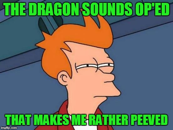 Futurama Fry Meme | THE DRAGON SOUNDS OP'ED THAT MAKES ME RATHER PEEVED | image tagged in memes,futurama fry | made w/ Imgflip meme maker