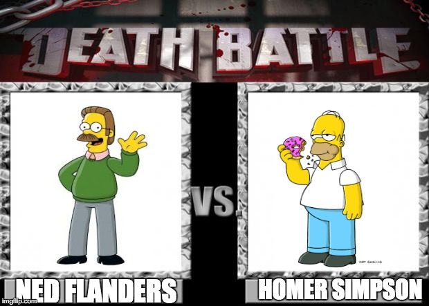 death battle | HOMER SIMPSON NED FLANDERS | image tagged in death battle | made w/ Imgflip meme maker