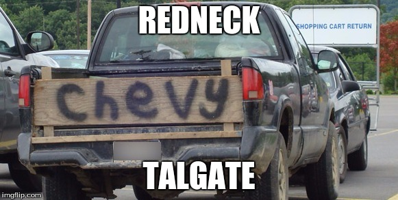 redneck tailgate | REDNECK TALGATE | image tagged in redneck,chevy,parking lot,he has wood | made w/ Imgflip meme maker