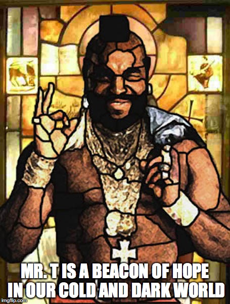 Stained Glass Mr. T | MR. T IS A BEACON OF HOPE IN OUR COLD AND DARK WORLD | image tagged in mr t,memes | made w/ Imgflip meme maker