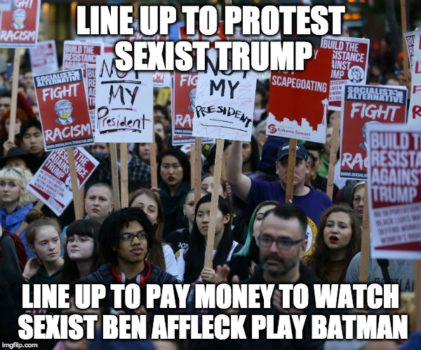 Where's the anti affleck protest? | LINE UP TO PROTEST SEXIST TRUMP LINE UP TO PAY MONEY TO WATCH SEXIST BEN AFFLECK PLAY BATMAN | image tagged in anti trump protest,ben affleck,batman,wonder woman,donald trump,justice league | made w/ Imgflip meme maker