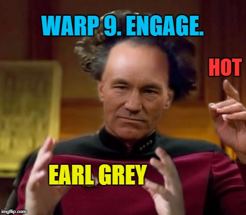 Earl Grey Aliens | WARP 9. ENGAGE. EARL GREY HOT | image tagged in earl grey aliens | made w/ Imgflip meme maker