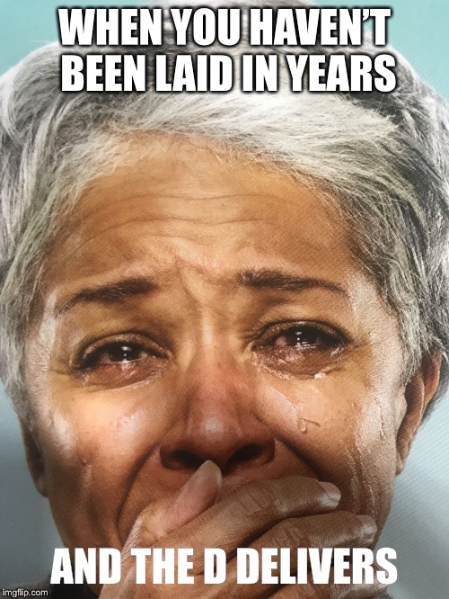 WHEN YOU HAVEN'T BEEN LAID IN YEARS AND THE D DELIVERS | image tagged in tears of joy,crying elderly woman,havent had sex in years,getting laid,first time sex,old woman | made w/ Imgflip meme maker