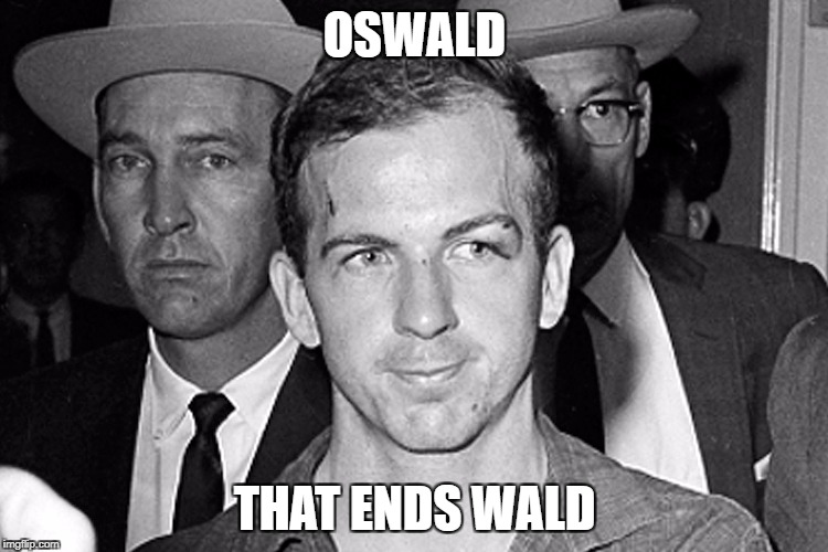 Lee Harvey Oswald | OSWALD THAT ENDS WALD | image tagged in suspicious oswald | made w/ Imgflip meme maker