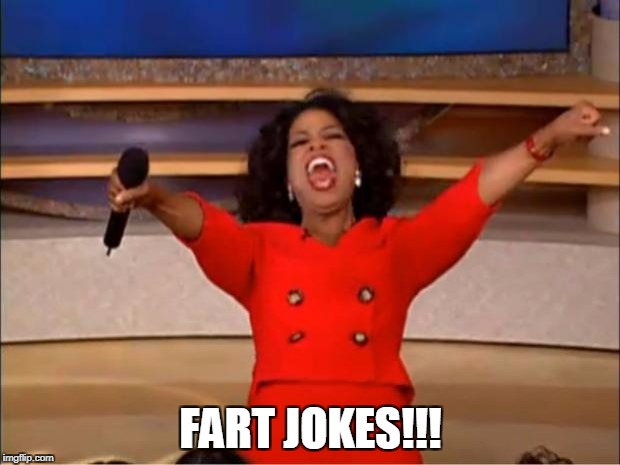 Oprah You Get A Meme | FART JOKES!!! | image tagged in memes,oprah you get a | made w/ Imgflip meme maker