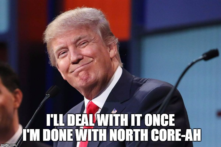 I'LL DEAL WITH IT ONCE I'M DONE WITH NORTH CORE-AH | made w/ Imgflip meme maker