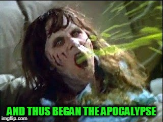 AND THUS BEGAN THE APOCALYPSE | made w/ Imgflip meme maker