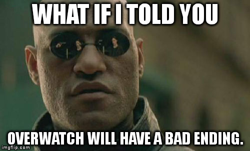 Matrix Morpheus Meme | WHAT IF I TOLD YOU OVERWATCH WILL HAVE A BAD ENDING. | image tagged in memes,matrix morpheus | made w/ Imgflip meme maker
