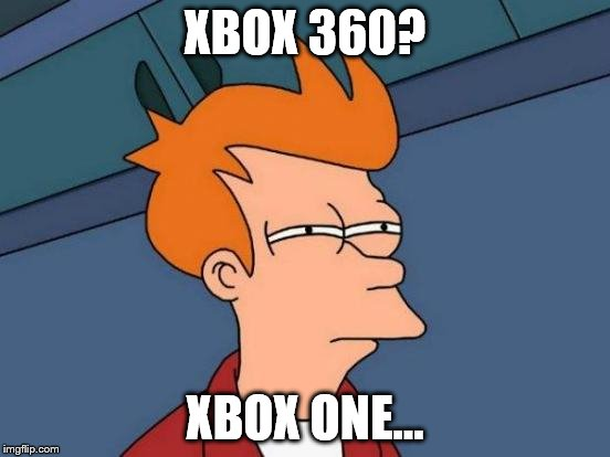 Futurama Fry Meme | XBOX 360? XBOX ONE... | image tagged in memes,futurama fry | made w/ Imgflip meme maker