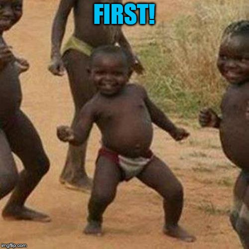 Third World Success Kid Meme | FIRST! | image tagged in memes,third world success kid | made w/ Imgflip meme maker