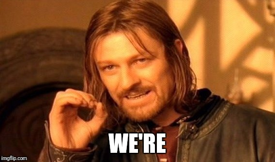 One Does Not Simply Meme | WE'RE | image tagged in memes,one does not simply | made w/ Imgflip meme maker
