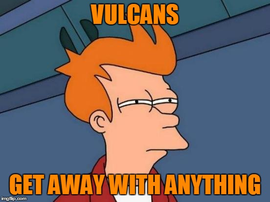 Futurama Fry Meme | VULCANS GET AWAY WITH ANYTHING | image tagged in memes,futurama fry | made w/ Imgflip meme maker