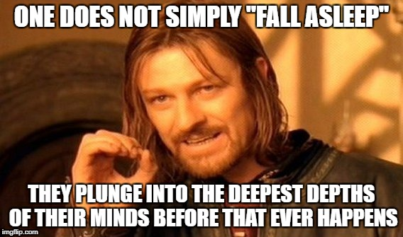 "One Does Not Simply Meme | ONE DOES NOT SIMPLY ""FALL ASLEEP"" THEY PLUNGE INTO THE DEEPEST DEPTHS OF THEIR MINDS BEFORE THAT EVER HAPPENS 