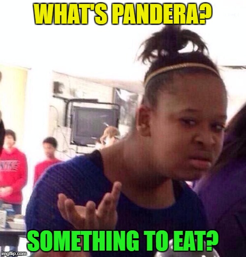Black Girl Wat Meme | WHAT'S PANDERA? SOMETHING TO EAT? | image tagged in memes,black girl wat | made w/ Imgflip meme maker