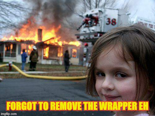 Disaster Girl Meme | FORGOT TO REMOVE THE WRAPPER EH | image tagged in memes,disaster girl | made w/ Imgflip meme maker