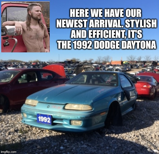 HERE WE HAVE OUR NEWEST ARRIVAL. STYLISH AND EFFICIENT, IT'S THE 1992 DODGE DAYTONA | made w/ Imgflip meme maker