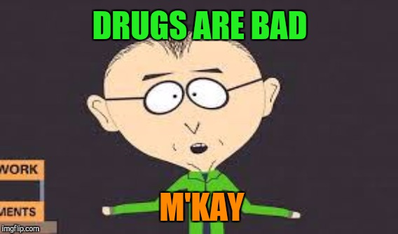 DRUGS ARE BAD M'KAY | made w/ Imgflip meme maker